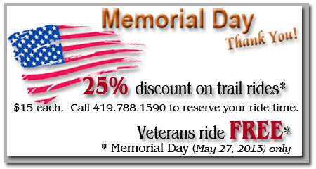 25% discount on all trail rides - Memorial Day, May 27 the only! Call 419.788.1590 for reservations.